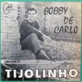 """7"""" BOBBY DE CARLO TIJOLINHO MINHA TRISTEZA 1966 BRAZIL"""