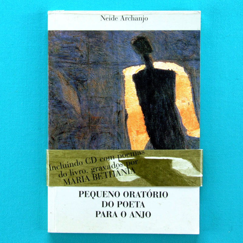 BOOK NEIDE ARCHANJO PEQUENO ORATORIO DO POETA PARA O ANJO MARIA BETHANIA POETRY PRIVATE RARE BRAZIL