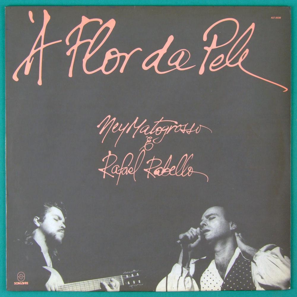 LP NEY MATOGROSSO RAFAEL RABELLO 1990 A FLOR DA PELE BRAZIL